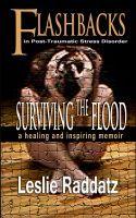 Flashbacks in Post-Traumatic Stress Disorder: Surviving the Flood, an ebook by Leslie Raddatz at Smashwords