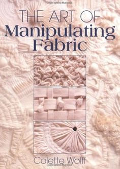 The Art of Manipulating Fabric. This is one of the best books ever written  for cbfb046c6c