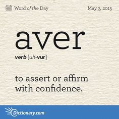 Dictionary.com's Word of the Day - aver - to assert or affirm with confidence