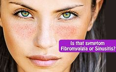 If you have a chronic sinus infection it could mean many things. The question becomes whether that symptom is fibromyalgia or sinusitis. It can be either.