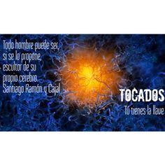 """""""Todo hombre puede ser, si se lo propone, escultor de su propio cerebro"""".  Santiago Ramón y Cajal.  TOCADOS (Tú tienes la llave) de Damián Alcolea"""