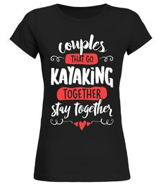 Couples Kayaking T-Shirt - Stay Together!