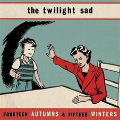 Fourteen Autumns & Fifteen Winters - The Twilight Sad