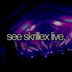 See Skrillex live.