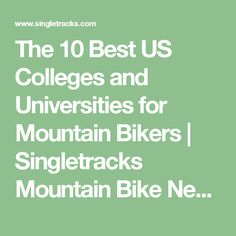 The 10 Best US Colleges and Universities for Mountain Bikers   Singletracks Mountain Bike News   Page 6