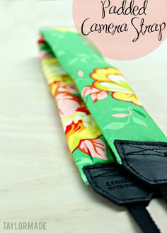 Taylor Made: Padded Camera Strap  I am so going to make one of these!! This one looks so easy!!