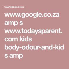 www.google.co.za amp s www.todaysparent.com kids body-odour-and-kids amp