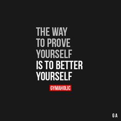 The Way To Prove Yourself Is To Better Yourself  Fitness Revolution ->…