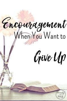 Encouragement When You Want to Give Up.  I pray that no matter where you are, these verses minster to you. You, my friend, are loved.  These Scriptures with Encourage Your Soul!