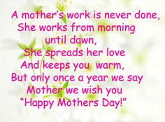 A Mother's work is never done quotes mothers day wishes poem happy mothers day mothers day pictures mothers day quotes happy mothers day quotes mothers day images Famous Mothers Day Quotes, Happy Mothers Day Poem, Wishes For Mother, Best Mom Quotes, Mother Day Message, Mothers Day Pictures, Mommy Quotes, Good Work Quotes, Cute Love Quotes