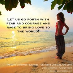 Let us go forth with fear and courage and rage to bring love to the world!