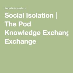 Social Isolation | The Pod Knowledge Exchange