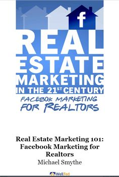 Facebook Marketing for Realtors: Real Estate Marketing in the 21st Century Vol.2