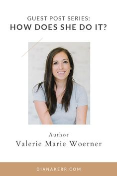 How does she do it? Interview with Val Marie Woerner » Diana Kerr