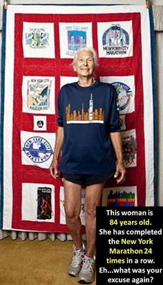 This woman is 84 years old. She has completed the New York Marathon 24 times in a row. Eh...what was your excuse again?
