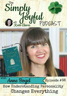The Simply Joyful Podcast with Kristi Clover Episode #038 with my special guest Anne Bogel: How Understanding Personality Changes Everything -- You may know Anne from her blog, Modern Mrs. Darcy, or her podcast, What Should I Read Next? -- well, are you in for a treat! Today we are talking about her new book, Reading People. It's unbelievable! It is all about understanding personality types. I've already it a few times now. I can't wait for you to listen in! {This episode is part...