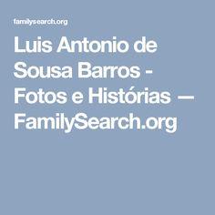 Luis Antonio de Sousa Barros - Fotos e Histórias — FamilySearch.org