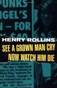 See a Grown Man Cry, Now Watch Him Die by Henry Rollins, http://www.amazon.com/dp/1880985373/ref=cm_sw_r_pi_dp_vn8lqb1CGAAB6