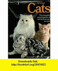 All About Cats The Complete Encyclopedia of Cats and Cat Care Beverley Nichols ,   ,  , ASIN: B002JLQGG0 , tutorials , pdf , ebook , torrent , downloads , rapidshare , filesonic , hotfile , megaupload , fileserve