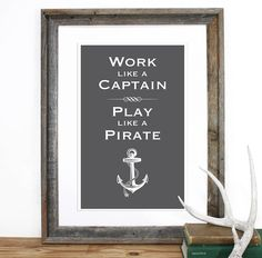 Work like a captain, play like a pirate.