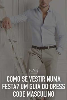 dress code, festa, look social Fashion Wear, Mens Fashion, Suits Harvey, Social Dresses, Masculine Style, Dress Codes, Well Dressed, Casual Chic, Style Guides