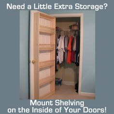 Need a little extra shelving in that tiny closet? Build your own shelves and attach them to the door so your shoes, hats, belts, purses, and scarves are easy to reach!