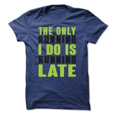 The only running I do is running late T-Shirts, Hoodies, Sweaters