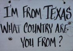 all others may roll their eyes, but any Texan will get how we feel about our home state!