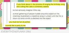 I think I laughed way too hard at this Funny Tumblr Posts, My Tumblr, Really Funny, The Funny, Birthday Songs, Happy Birthday, Funny Birthday, Birthday Cake, Birthday Parties