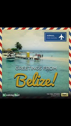 Breaking Bad, Belize [More and more characters' home :'O Have a nice time in Belize, all you characters; hopefully better than your time in Albuquerque]