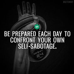 Be prepared each day to confront your own self-sabotage. Yea, diet sabotage in my case. Fitness Motivation Quotes, Health Motivation, Weight Loss Motivation, Morning Motivation, Bodybuilding Motivation Quotes, Health Fitness Quotes, Crossfit Motivation, Fitness Sayings, Fitness Quotes Women