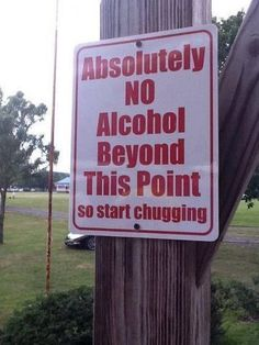 No Alcohol Tammy O. from Mocanaqua, Pennsylvania sent in this photo of a sign she found on Facebook! There's absolutely no alcohol in this park. There's no walking in straight lines either