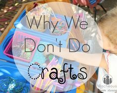 Why We Don't Do Crafts- Promotes open ended creative experiences