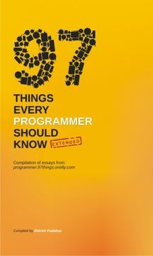 Welcome to the extended version of 97 Things Every Programmer Should Know - Collective Wisdom from the Experts. 97 Things Every Programmer Should Know (http://…