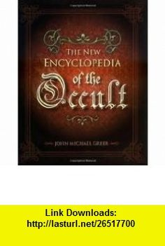 The New Encyclopedia of the Occult Publisher Llewellyn Publications John Michael Greer ,   ,  , ASIN: B004S9SXJO , tutorials , pdf , ebook , torrent , downloads , rapidshare , filesonic , hotfile , megaupload , fileserve