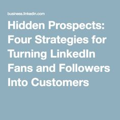 Hidden Prospects: Four Strategies for Turning LinkedIn Fans and Followers Into Customers