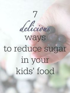 7 delicious. quick, and easy ways to reduce sugar in your kids' food, for healthy kids and busy moms!
