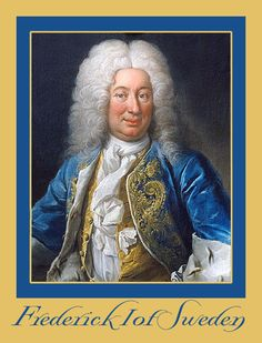 KING FREDERICK I OF SWEDEN  ~Reign: 17 April 1676–25 March 1751. Frederick I was prince consort of Sweden from 1718 to 1720, & King of Sweden from 1720 until his death & also Landgrave of Hesse-Kassel from 1730. He ascended the throne following the death of his brother-in-law, absolutist Charles XII in the Great Northern War, as his sister and heir Ulrika Eleonora preferred to abdicate from her position as queen regnant after relinquishing most powers to the Riksdag of the Estates.
