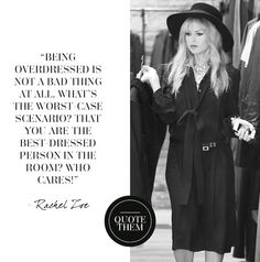 """""""Being overdressed is not a bad thing"""" - Rachel Zoe -- this is my new style motto"""