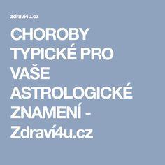 CHOROBY TYPICKÉ PRO VAŠE ASTROLOGICKÉ ZNAMENÍ - Zdraví4u.cz