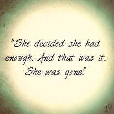 She decided she had enough. And that was it. She was gone. #done #quote #shewasgone