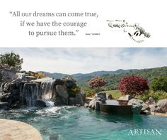 """All our dreams can come true if we have the courage to pursue them."" -Walt Disney #Landscape #ArtisanResortLiving #GoGreen #Spring #BeSustainable #Lifestyle #Luxury"