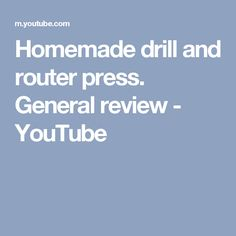 Homemade drill and router press. General review - YouTube