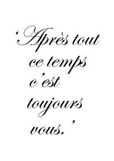 After all this time, it is still you love quotes in french, french tattoo Beautiful French Phrases, French Love Quotes, French Words, Beautiful Words, French Sayings, Italian Sayings, How To Speak French, Learn French, After All This Time