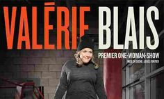 VALERIE BLAIS Montreal show click here to see more Montreal concert events/shows One-woman-show November 11 and 12, 2014 Monument National, Montreal