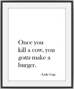 Lady Gaga Quote Print - Once you kill a cow you gotta by Hansibear, $18.00
