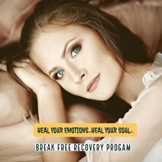 Heal your emotions...heal your soul. Break Free Recovery Program