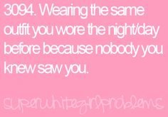 Totally happens to me all the time but I will never wear the same outfit 3x in a week-Nikki