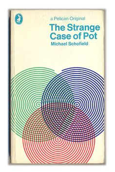 Pelican Books: The Strange Case of Pot, 1971  'A Pelican Original, a pro-legalisation book published on the back of the 1969 Wootton report, with a striking geometric cover by Germano Facetti'