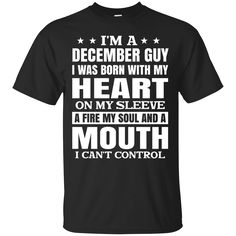 Save 20% at 0sTees with the code: HMULA01FX5S1.   Check it out: http://www.0stees.com/products/im-a-december-guy-i-was-born-with-my-heart-on-my-sleeve-shirt-hoodie-tank?utm_campaign=social_autopilot&utm_source=pin&utm_medium=pin
